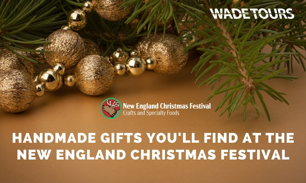 Wade Tours- Handmade Gifts you'll find at the New England Christmas Festival